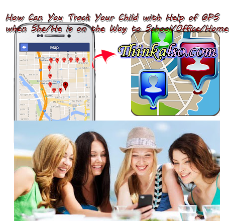 How Can You Track Your Child with Help of GPS when She He is on the Way to School Office Home