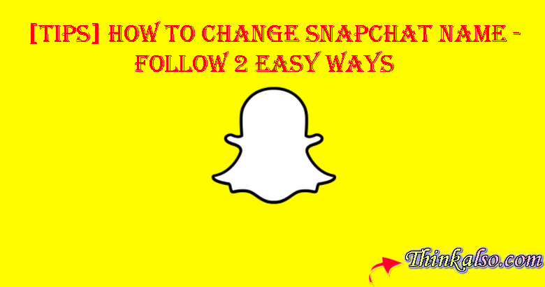How to Change Snapchat Name Follow 2 Easy Ways
