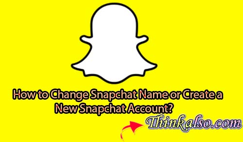 How to Change Snapchat Name or Create a New Snapchat Account